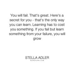 """Stella Adler - """"You will fail. Here's a secret for you - that's… Motivational Articles, Inspirational Quotes, Quotable Quotes, Me Quotes, Stella Adler, How To Get Motivated, Set Design Theatre, Writers And Poets, My Philosophy"""