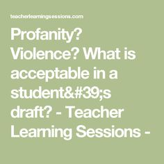 Profanity? Violence? What is acceptable in a student's draft? - Teacher Learning Sessions -