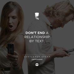 Don't end a relationship by text. - Gentlemen Speak --- That's just rude, disrespect and what weak men do. Gentleman Rules, True Gentleman, Guy Advice, Life Advice, Ending A Relationship, Relationships Love, Men Quotes, Strong Quotes, Gentlemens Guide