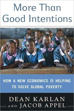The Hardcover of the More Than Good Intentions: How a New Economics Is Helping to Solve Global Poverty by Dean Karlan, Jacob Appel Good Books, Books To Read, Behavioral Economics, Behavioral Science, Sisters Book, International Development, University Professor, Reading Lists, Book Recommendations