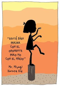 """""""ESTÁ BIEN PERDER CON EL OPONENTE PERO NO CON EL MIEDO"""""""