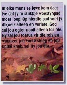 In elke mens se lewe kom daar tye dat jy 'n woestynpad moet loop Pray Quotes, Quotes To Live By, Life Quotes, Special Words, Special Quotes, Inspirational Qoutes, Motivational, Afrikaanse Quotes, Prayer For The Day