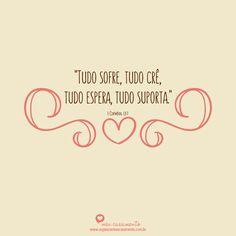 """""""Tudo sofre, tudo crê, tudo espera, tudo suporta"""" (I Coríntios 13:7). http://organizarmeucasamento.com.br/sobre-o-amor-deus-e-o-casamento/"""
