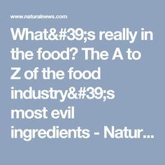 What's really in the food? The A to Z of the food industry's most evil ingredients - NaturalNews.com