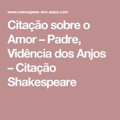 Citação sobre o Amor – Padre, Vidência dos Anjos – Citação Shakespeare