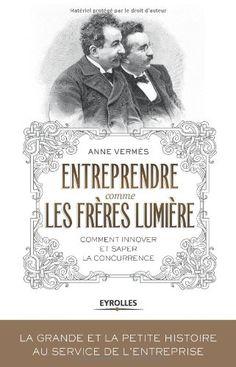 Entreprendre comme les frères Lumière : Comment innover et saper la concurrence de Anne Vermès http://www.amazon.fr/dp/2212555946/ref=cm_sw_r_pi_dp_STbCwb06V8FKA