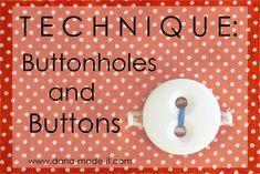 Technique: Sewing Buttonholes and Buttons