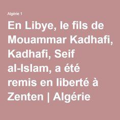 En Libye, le fils de Mouammar Kadhafi, Seif al-Islam, a été remis en liberté à Zenten | Algérie 1