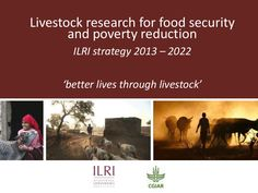 Livestock research for food security and poverty reduction: ILRI strategy 2013–2022 by ILRI via slideshare, Apr 2013