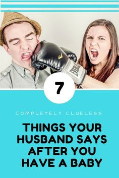 Clueless Comments Your Husband Says After You Have a Baby