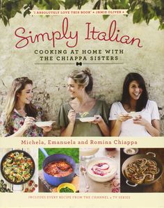 I WANT THIS ONE THE MOSTEST. Simply Italian: Cooking at Home with the Chiappa Sisters: Amazon.co.uk: Michela Chiappa, Emanuela Chiappa, Romina Chiappa: 9780718177058: Books