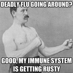 I know a man just like this...  haha  overly manly man