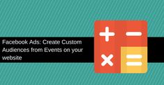 How to create a Custom Audience based on what people do on your website by using Standard or Custom Events and how to use it in your ads Company Logo, Events, Ads, Website, Facebook, Create, People, People Illustration, Folk