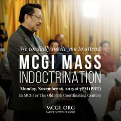 We cordially invite you to attend the MCGI Mass Indoctrination on Monday, November 16, 2015 at 7pm (PHT) in MCGI or The Old Path Coordinating Centers.  Learn the undefiled doctrines of our Lord Jesus Christ through the preaching of Bro. Eliseo Soriano.   For inquiries about MCGI or The Old Path Coordinating Center near you, please message us using the message box at the top right corner of this page or email addcentral@gmail.com!
