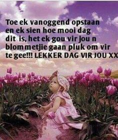 Lekker daggie Good Morning Good Night, Good Morning Wishes, Mom Quotes, Cute Quotes, Lekker Dag, Goeie More, Afrikaans, Bible Verses, Kiss