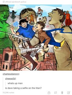 ((HELP. I'M DYING. THIS IS TOO PERFECT.)) attack on Homestuck OMG Eren is like MOVE IDIOT GET OUT THE WAY and Dave is taking a selfie on a titans shoulder