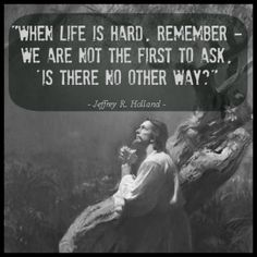 "When life is hard, remember - we are not the first to ask, ""Is there no there way?"""