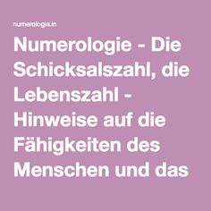 Numerologie - Die Schicksalszahl, die Lebenszahl - Hinweise auf die Fähigkeiten des Menschen und das Leben