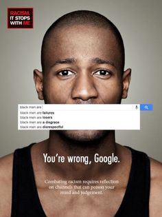 This powerful advertisment is part of the UN Women autocomplete campaign. Google's autocomplete feature reveals a lot about societies' thoughts and beliefs about a particular topic. This campaign is making a statement about society and how racism is still an ongoing problem even if people are hiding behind their computers in order to propagate hate and racism. #IML295_week14
