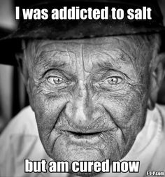 Funny Old Man Meme Joke Picture Pun - I was addicted to salt but am cured now
