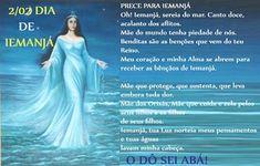 2/02 Dia de Iemanjá Oh! Iemanjá, sereia do mar. Canto doce, acalanto dos aflitos. Mãe do mundo tenha piedade de nós. Benditas são as benções...
