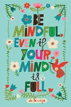 Be mindful even if your mind is full - Quote. Illustration by Carolyn Gavin Words Quotes, Me Quotes, Motivational Quotes, Inspirational Quotes, Sayings, Bloom Quotes, Quotes Pics, Quotes Images, Short Quotes