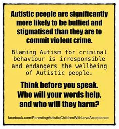 Stop stigmatizing Autistic PEOPLE with your irresponsible words. THINK before you speak, publish or post.