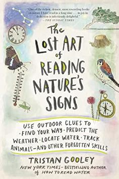 PDF Free The Lost Art of Reading Nature's Signs: Use Outdoor Clues to Find Your Way, Predict the Weather, Locate Water, Track Animals―and Other Forgotten Skills (Natural Navigation) Author Tristan Gooley Reading Lists, Book Lists, Reading Books, Ish Book, Kindle Unlimited, Cultura General, Entertainment, Great Books, Self Help