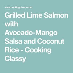 Grilled Lime Salmon with Avocado-Mango Salsa and Coconut Rice - Cooking Classy Mango Avocado Salsa, Salmon Avocado, Healthy Eating Recipes, Healthy Cooking, Healthy Food, Healthy Dinners, Salmon Recipes, Fish Recipes, Salmon Meals