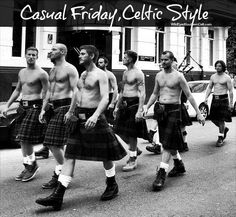 Casual Friday, Celtic style. Be still my heart...:)