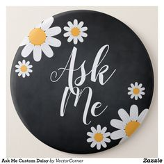 Ask Me Custom Daisy Pinback Button