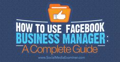 How to Use Facebook Business Manager: A Complete Guide. From the Social Media Examiner. #socialmedia #marketing #socialmedianews