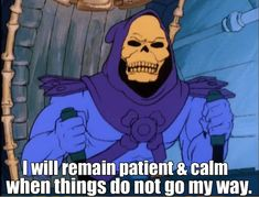 Skeletor Affirmations (by ghoulnextdoor) I will remain patient & calm when things to not go my way.