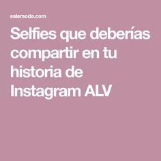 Selfies que deberías compartir en tu historia de Instagram ALV