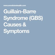 Guillain-Barre Syndrome (GBS) Causes & Symptoms