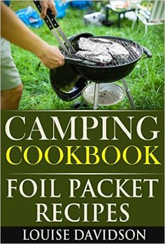 Camping Cookbook: Foil Packet Cooking – FREE Kindle Book Available Right Now!