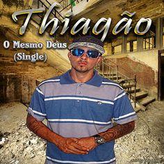 Thiagão O Mesmo Deus (Single) (2013) Download - BAIXE RAP NACIONAL   MÚSICAS DE RAP