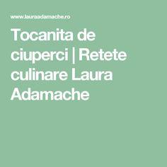 Tocanita de ciuperci   Retete culinare Laura Adamache
