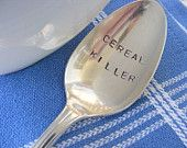"""Hand stamped spoon. This is cute for that teenager that can eat a box of cereal in one sitting! I've taken a vintage silverplate tablespoon and stamped it by hand with the words ""CEREAL KILLER"". A little play on words"""