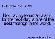 literally the best. i get to sleep in :) and i think thats the best feeling in the world! Great Quotes, Me Quotes, Funny Quotes, Fabulous Quotes, Quotable Quotes, Funny Humor, Wisdom Quotes, Inspirational Quotes, Alarm Set