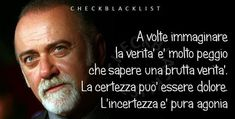 ****Sometimes it is much worse to imagine that know how an ugly truth. Certainty can be pain. The uncertainty is pure agony( Giorgio Faletti) Beatiful People, Italian Quotes, Quote Board, Hello Beautiful, Good Mood, Love Life, Facebook, Favorite Quotes, Einstein