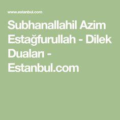 Subhanallahil Azim Estağfurullah - Dilek Duaları - Estanbul.com