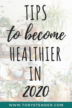 Simple Ways To Be Healthier In 2020 - Tory Stender