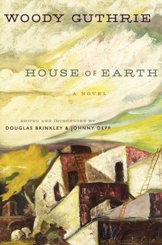 House of Earth - newly published but written in 1947 by Woody Guthrie. A story of living in the Texas panhandle during the dust bowl. Published by Johnny Depp's Publishing Co. Woody, Guthrie House, New Books, Books To Read, Huntington Disease, Earth Bag, Adobe House, Dust Bowl, Rammed Earth