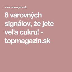8 varovných signálov, že jete veľa cukru! - topmagazin.sk
