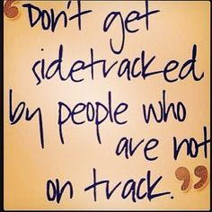 "This should be next to your favourite bible quote! ""Don't get sidetracked by people who are not on track! Great advice on life and business ..."