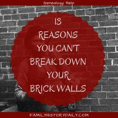 Breaking down your genealogy brickwalls: 13 reasons your family history research might be stalled.
