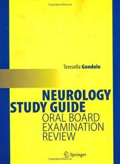 Neurology Study Guide : Oral Board Examination Review (2005). Teresella Gondolo.