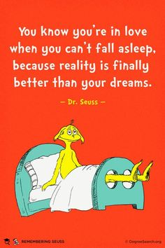 """""""You know you're in love when you can't fall asleep. Because reality is finally better than your dreams."""" - Dr. Seuss #lovequotes"""