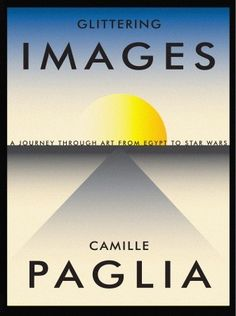 glittering images: a journey through art from egypt to star wars - camille paglia, 2012